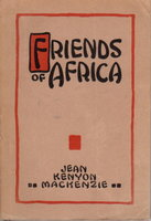 FRIENDS OF AFRICA. by Mackenzie, Jean K.; Mrs. Donald Fraser, Mrs. Frederick B. Bridgman and J. H. Oldham