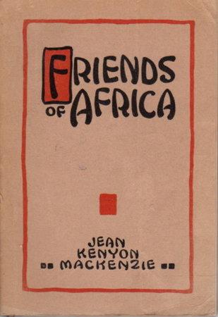 FRIENDS OF AFRICA. by Mackenzie, Jean K.; Mrs. Donald Fraser, Mrs. Frederick B. Bridgman and J. H. Oldham