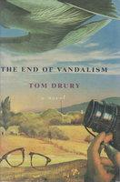 THE END OF VANDALISM. by Drury, Tom