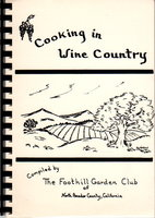 COOKING IN WINE COUNTRY. by Members of The Foothill Garden Club.