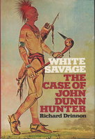 WHITE SAVAGE: The Case Of John Dunn Hunter. by Drinnon, Richard.