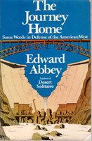 THE JOURNEY HOME: Some Words in Defense of the American West. by Abbey, Edward.