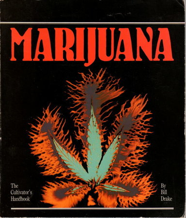 MARIJUANA: The Cultivator's Handbook. by Drake, Bill