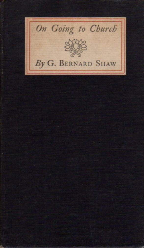 SHAW, G. BERNARD. - ON GOING TO CHURCH.