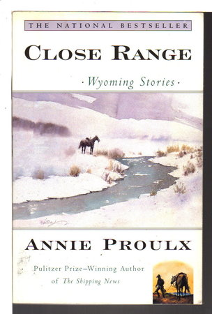 CLOSE RANGE: Wyoming Stories [includes Brokeback Mountain.] by Proulx, Annie.