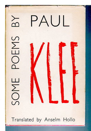 SOME POEMS BY PAUL KLEE by Klee, Paul (1879-1940); Anselm Hollo, Translator.