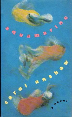 AQUAMARINE. by Anshaw, Carol.