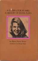 A CLOSER LOOK AT ARIEL: A Memory of Sylvia Plath by [Plath, Sylvia] Steiner, Nancy Hunter.