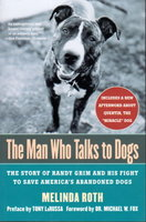 THE MAN WHO TALKS TO DOGS: The Story of Randy Grim and His Fight to Save America's Abandoned Dogs. by Roth, Melinda.