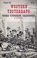 THOMAS FITZPATRICK, RAILROADMAN (Western Yesterdays, Vol. VI) by Crossen, Forest.