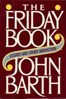 THE FRIDAY BOOK: Essays and Other Nonfiction. by Barth, John.