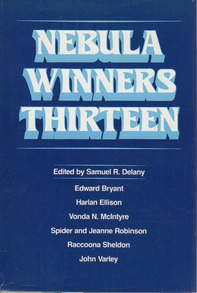 [ANTHOLOGY] DELANY, SAMUEL R., EDITOR. HARLAN ELLISON, VONDA MCINTYRE, SPIDER AND JEANNE ROBINSON AND OTHERS, CONTRIBUTORS. - NEBULA WINNERS THIRTEEN (13).