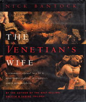 THE VENETIAN'S WIFE: A Strangely Sensual Tale of a Renaissance Explorer, a Computer, and a Metamorphosis. by Bantock, Nick.