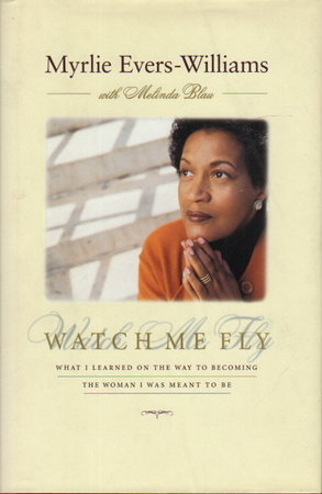 WATCH ME FLY: What I Learned on the Way to Becoming the Woman I Was Meant to Be. by Evers-Williams, Myrlie (with Melinda Blau.)