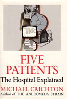 FIVE PATIENTS: The Hospital Explained. by Crichton, Michael.