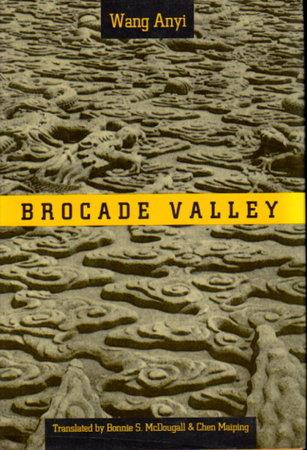 BROCADE VALLEY. by Wang Anyi.