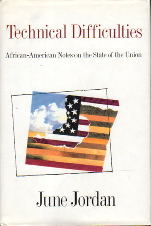 TECHNICAL DIFFICULTIES: African-American Notes on the State of the Union. by Jordan, June.