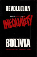REVOLUTION AND THE REBIRTH OF INEQUALITY: A Theory Applied to the National Revolution in Bolivia. by Kelley, Jonathan and Herbert Klein.