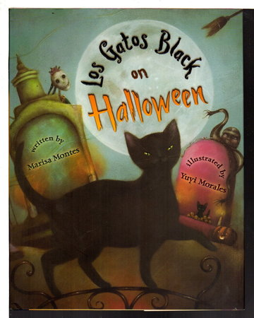 LOS GATOS BLACK ON HALLOWEEN. by Montes, Marisa; illustrated by Yuyi Morales.