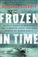 FROZEN IN TIME: An Epic Story of Survival and a Modern Quest for Lost Heroes of World War II. by Zuckoff, Mitchell