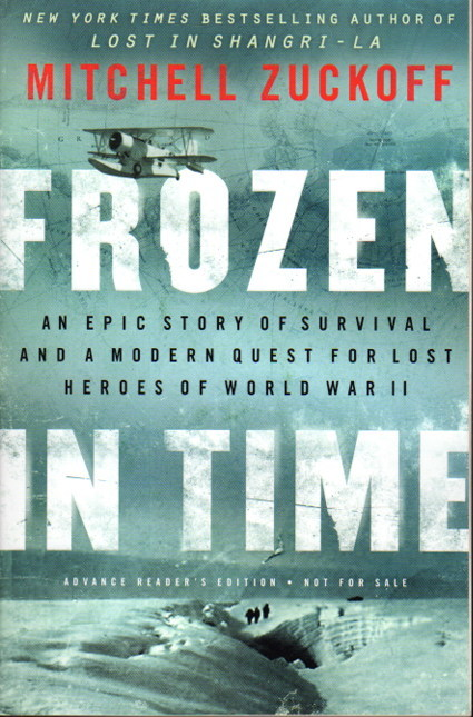 ZUCKOFF, MITCHELL - FROZEN IN TIME: An Epic Story of Survival and a Modern Quest for Lost Heroes of World War II.