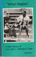 """""""WHAT HAPPEN"""" - A Folk-History of Coast Rica's Talamanca Coast. by Palmer, Paula."""