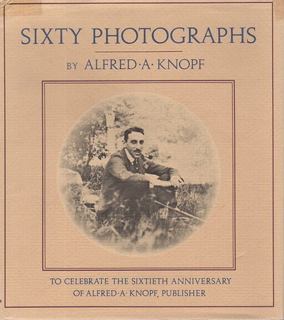 SIXTY PHOTOGRAPHS: To Celebrate the Sixtieth Anniversary of Alfred A. Knopf, Publisher by Knopf, Alfred A.