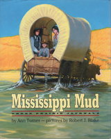 MISSISSIPPI MUD: Three Prairie Journals. by Turner, Ann (illustrated by Robert J. Blake.)