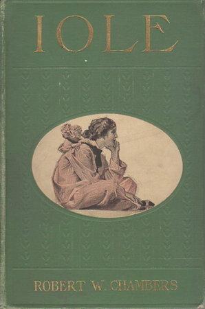 IOLE. by Chambers, Robert W. (1965-1933)
