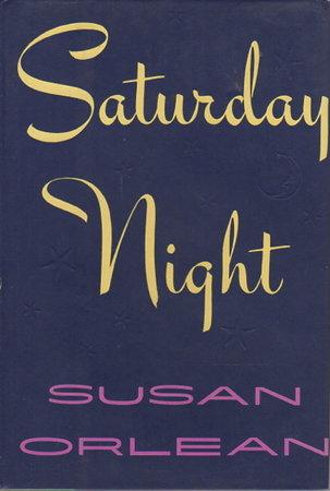 SATURDAY NIGHT. by Orlean, Susan.