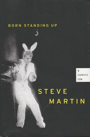 BORN STANDING UP: A Comic's Life. by Martin, Steve.