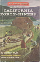 WE WERE THERE WITH THE CALIFORNIA FORTY-NINERS. by Holt, Stephen.