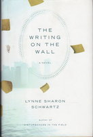 THE WRITING ON THE WALL. by Schwartz, Lynne Sharon.