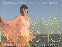 VIVA PONCHO: Twenty Ponchos & Caplets To Knit. by Stork, Christina and Leslie Barbazette.