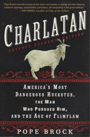 CHARLATAN: America's Most Dangerous Huckster, the Man Who Pursued Him and the Art of FlimFlam. by [Brinkley, John.] Brock, Pope