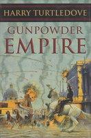 GUNPOWDER EMPIRE: Crosstime Traffic, Book One. by Turtledove, Harry.