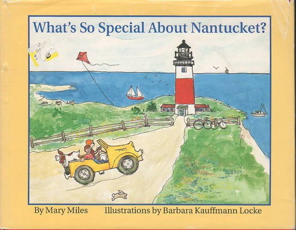 WHAT'S SO SPECIAL ABOUT NANTUCKET? by Miles, Mary; illustrated by Barbara Kauffmann Locke.