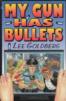 MY GUN HAS BULLETS. by Goldberg, Lee.
