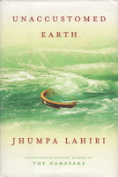 UNACCUSTOMED EARTH. by Lahiri, Jhumpa.