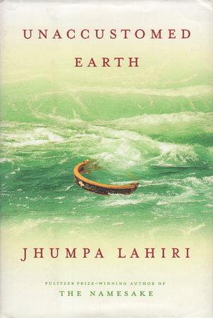 UNACCUSTOMED EARTH. by Lahiri, Jhumpa.