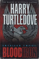 BLOOD AND IRON: American Empire, Book One. by Turtledove, Harry.