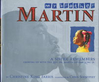 MY BROTHER MARTIN: A Sister Remembers. Growing up with the Rev. Dr. Martin Luther King Jr. by [King, Martin Luther Jr.] Farris, Christine King; llustrated by Chris Soentpiet.