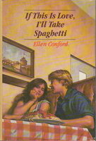 IF THIS IS LOVE, I'LL TAKE SPAGHETTI. by Conford, Ellen.