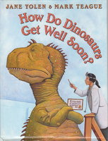 HOW DO DINOSAURS GET WELL SOON? by Yolen, Jane. Illustrated by Mark Teague.