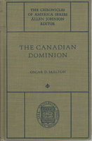 THE CANADIAN DOMINION: A Chronicle of Our Northern Neighbor (The Chronicles of America Series #49) by Skelton, Oscar D.