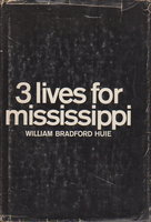 THREE LIVES FOR MISSISSIPPI. by Huie, William Bradford.