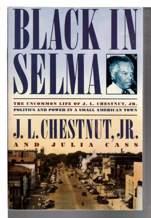 BLACK IN SELMA: The Uncommon Life of J. L. Chestnut, Jr. by Chestnut, J. L., Jr., and Julia Cass.