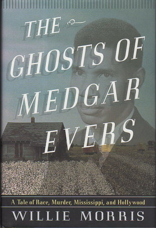 THE GHOSTS OF MEDGAR EVERS: A Tale of Race, Murder, Mississippi, and Hollywood. by Morris, Willie.