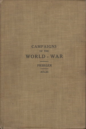 THE WORLD WAR: A Short Account of the Principal Land Operations on the Belgian, French, Russian, Italian, Greek and Turkish Fronts. by Fiebeger, Colonel G.J.