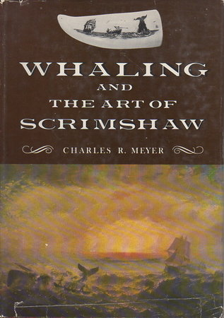 WHALING AND THE ART OF SCRIMSHAW. by Meyer, Charles R.